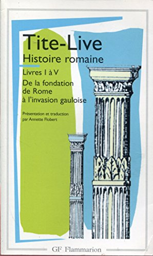 Histoire romaine - Traduction, chronologie, notes et traduction par Annette Flobert - Préface de Jacques Heurgon