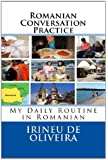 Romanian Conversation Practice: My Daily Routine in Romanian: Volume 1