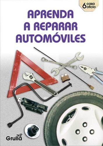 Aprenda a reparar automoviles/Learn how to repair automobiles por Ruben H. Castro