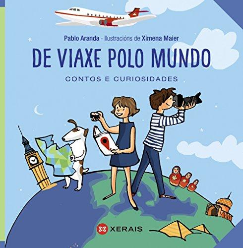 De viaxe polo mundo: Contos e curiosidades (Infantil E Xuvenil - Edicións Singulares)