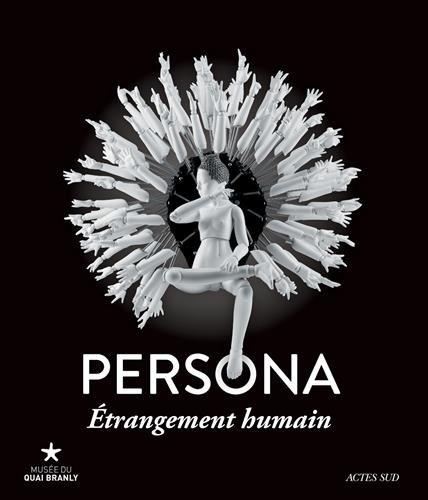 Persona, trangement humain : Exposition, Paris, Muse du Quai Branly, 26 janvier-13 novembre 2016
