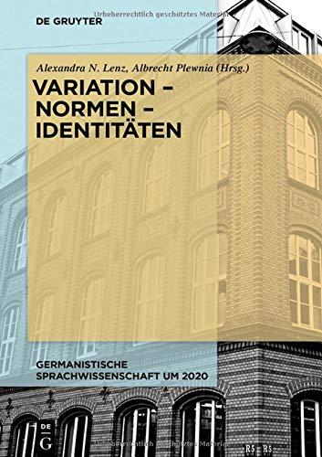 Variation - Normen - Identitäten (Germanistische Sprachwissenschaft um 2020, Band 4)