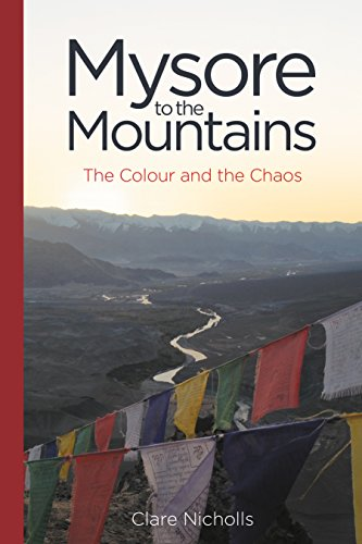 Mysore to the Mountains: The Colour and the Chaos (English Edition)