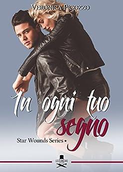 In ogni tuo segno: Star Wounds Series #1 di [Pigozzo, Veronica]
