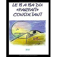 """Le b a ba du """"parfait"""" consultant"""