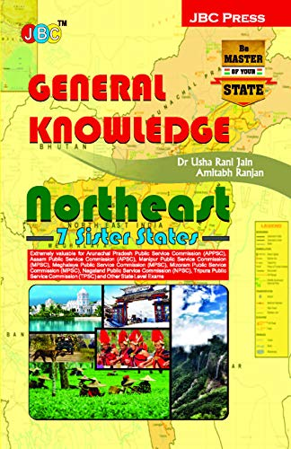 GENERAL KNOWLEDGE NORTH-EAST (7 Sister States):- Extremely valuable for Public Service Commission (APPSC), (APSC), (MPSC), (NPSC), (MPSC), (TPSC) (MPSC) and Other State Level Exams.