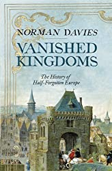 (Vanished Kingdoms: The History of Half-Forgotten Europe) By Norman Davies (Author) Hardcover on (Oct , 2011)