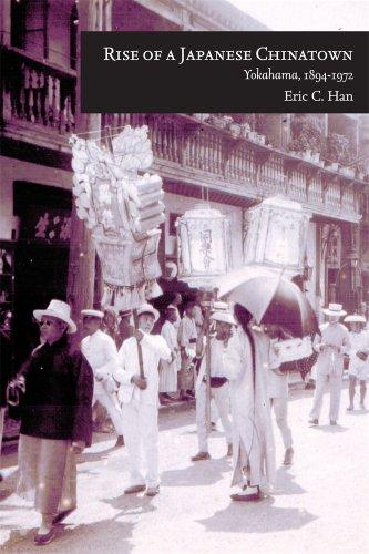 Rise of a Japanese Chinatown: Yokohama, 1894-1972 (Harvard East Asian Monographs)