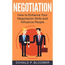 Negotiation: How to Enhance your Negotiation Skills and Influence People (English Edition)