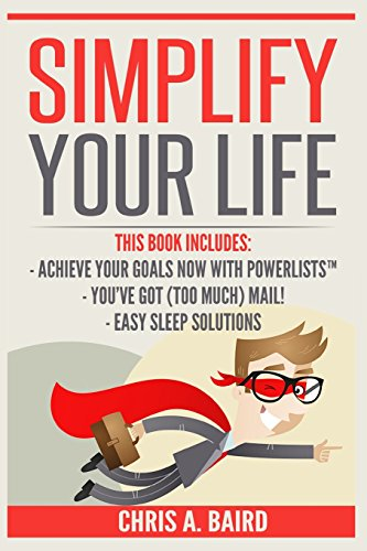 simplify-your-life-3-manuscripts-achieve-your-goals-now-with-powerlists-youve-got-too-much-mail-easy