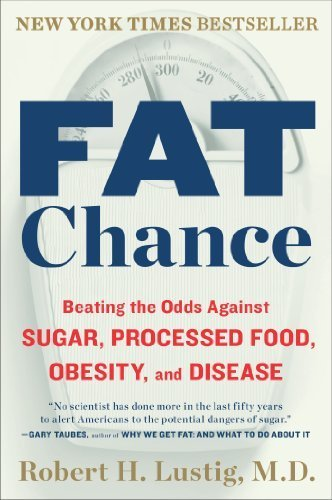 Fat Chance: Beating the Odds Against Sugar, Processed Food, Obesity, and Disease by Lustig, Robert H. (2013) Paperback