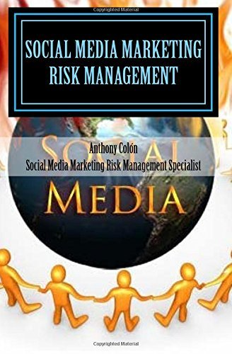 Social Media Marketing Risk Management For Safety & Profit: How To Make More Money, Cut Costs & Mitigate Your Social Media Marketing Risks Now Before ... System Will Keep You Safe & Sound. by Mr. Anthony D. Col?3n (2012-02-17)