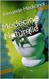 Médecine Naturelle (French Edition)