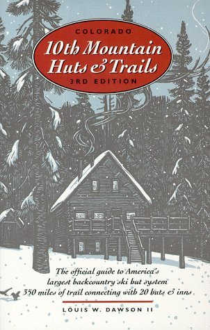 Colorado Tenth Mountain Huts and Trails: The Official Guide to America's Largest Backcountry Ski Hut System by Louis W. Dawson (1998-02-01)