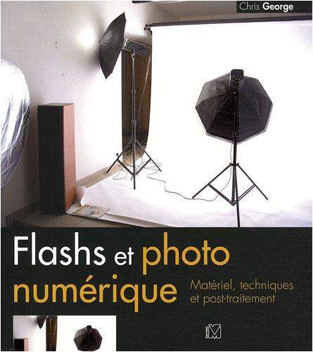 Flashs et photo numérique : Matériel, techniques et post-traitement