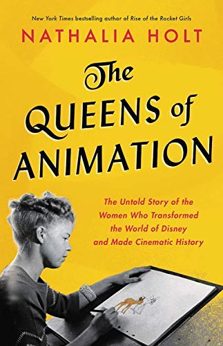 The Queens of Animation: The Untold Story of the Women Who Transformed the World of Disney and Made Cinematic History (English Edition)