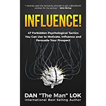 Influence!: 47 Forbidden Psychological Tactics You Can Use To Motivate, Influence and Persuade Your Prospect (English Edition)