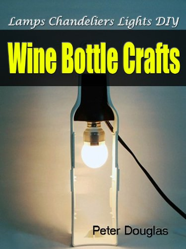 Wine Bottle Crafts: Lamps Chandeliers Lights DIY (English Edition ...