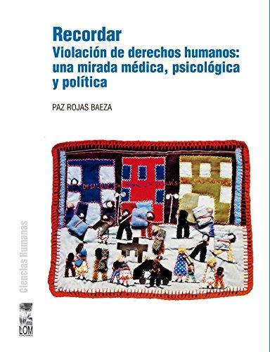 Recordar. Violación de derechos humanos: una mirada médica, psicológica y política