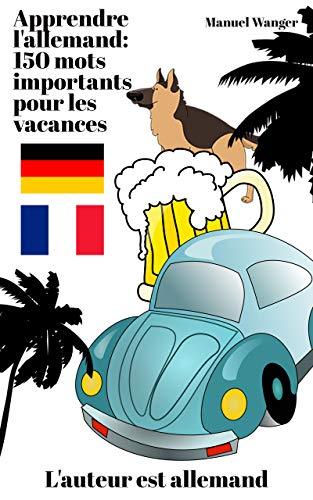 Couverture du livre Apprendre l'allemand: 150 mots importants pour les vacances - pour débutant, adulte & enfant - ebook   kindle