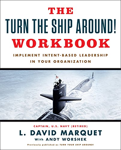 The Turn The Ship Around! Workbook: Implement Intent-Based Leadership In Your Organisation