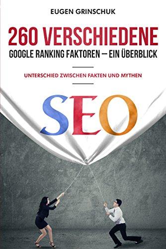 260 verschiedene Google Ranking Faktoren - Ein Überblick: Unterschied zwischen Fakten und Mythen, Onpage und Offpage Ranking Faktoren, SEO Tutorial, SEO Handbuch