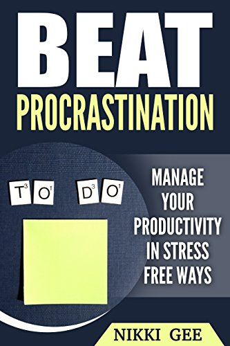 Beat Procrastination : Manage Your Productivity Stress Free Ways, Master Your Time, Cure Laziness, Time Management, Motivation, Stop Procrastination