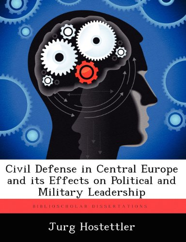 Civil Defense in Central Europe and Its Effects on Political and Military Leadership