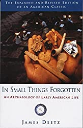 In Small Things Forgotten: An Archaeology of Early American Life by James Deetz (1996-08-01)