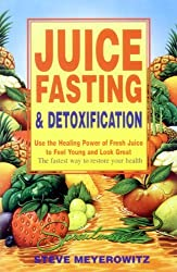 Juice Fasting and Detoxification: Use the Healing Power of Fresh Juice to Feel Young and Look Great by Steve Meyerowitz (1999-04-02)