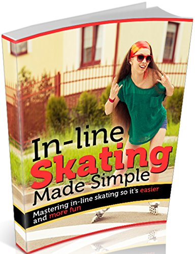 In-line Skating Made Simple: Mastering in-line skating so it's easier and more fun (English Edition)