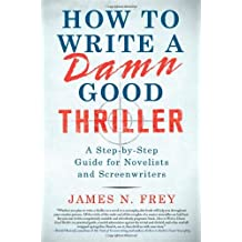 How to Write a Damn Good Thriller: A Step-by-Step Guide for Novelists and Screenwriters by James N. Frey (2010-03-30)