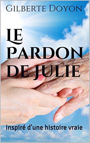 Le Pardon de Julie: Inspiré d'une histoire vraie de Gilberte Doyon 2016