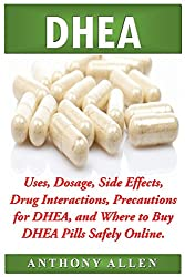 Dhea: Uses, Dosage, Side Effects, Drug Interactions, Precautions for DHEA, and Where to Buy DHEA Pills Safely Online.