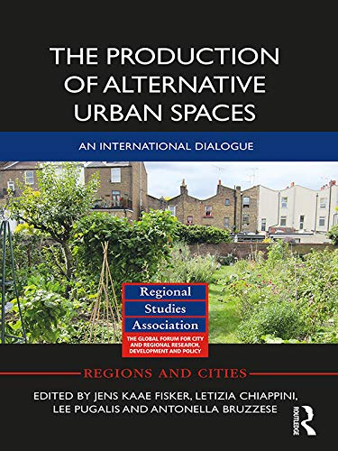 The Production of Alternative Urban Spaces: An International Dialogue (Regions and Cities) (English Edition)