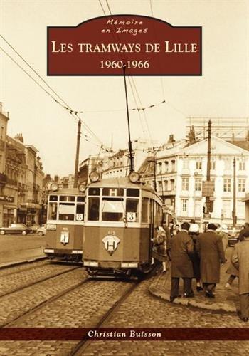 Tramways de Lille (Les) - 1960-1966 par Christian Buisson