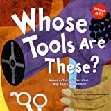 Whose Tools Are These?: A Look at Tools Workers Use - Big, Sharp, and Smooth: 0 (Whose Is It?: Community Workers)