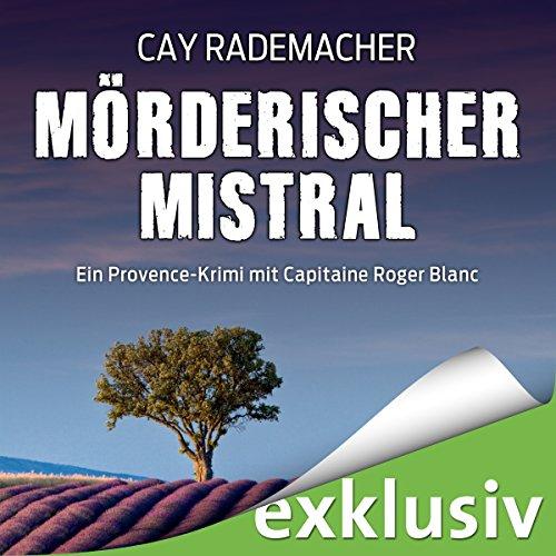 Buchseite und Rezensionen zu 'Mörderischer Mistral: Ein Provence-Krimi mit Capitaine Roger Blanc' von Cay Rademacher