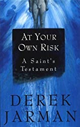 At Your Own Risk: A Saint's Testament by Derek Jarman (1992-05-07)