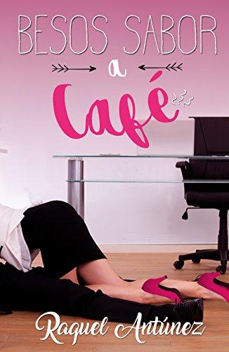 Besos sabor a café por Raquel Antúnez