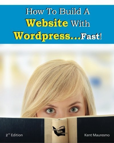 How To Build a Website With WordPress...Fast! (2nd Edition - Read2Learn Guides) (Volume 2) by Kent Mauresmo (2012-11-27) (Kent Mauresmo)