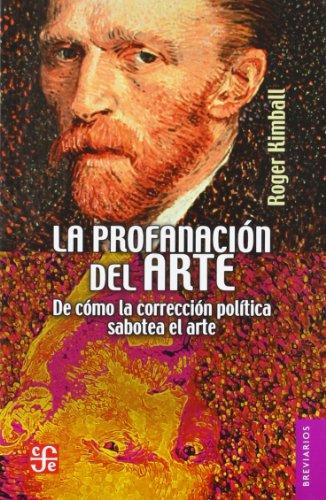 La Profanacion del Arte: De Como la Correccion Politica Sabotea el Arte = The Rape of the Masters (Brevarios del Fondo de Cultura Economica)
