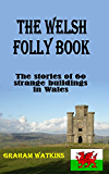 The Welsh Folly Book: The stories of 60 strange buildings in Wales (English Edition)