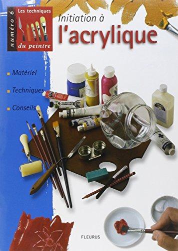 Initiation à l'acrylique : Matériel, techniques, conseils par Collectif