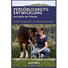 Persönlichkeitsentwicklung mit Hilfe der Pferde: Antrieb zurückgewinnen und Lebensqualität steigern