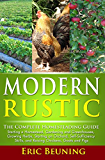 Modern Rustic: The Complete Homesteading Guide: Starting a Homestead, Gardening and Greenhouses, Growing Herbs, Starting an Orchard, Self-Sufficiency Skills, ... Chickens, Goats and Pigs (English Edition)