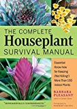 The Complete Houseplant Survival Manual: Essential Know-How for Keeping (Not Killing) More Than 160 Indoor Plants by Pleasant, Barbara (2005) Paperback