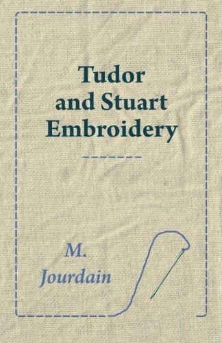 Tudor and Stuart Embroidery by M. Jourdain (2015-03-24)