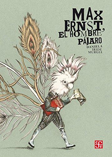 Max Ernst, el hombre pájaro (Especiales de a la Orilla del Viento) por Daniela Iride Murgia