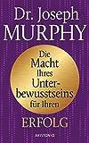 Die Macht Ihres Unterbewusstseins für Ihren Erfolg - Joseph Murphy